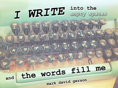 Digital Art - I Write Into The Empty Spaces... by Mark David Gerson