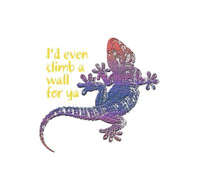 Gecko Digital Art - I'd Even Climb A Wall For Ya by Jim Pavelle