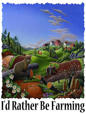 Groundhog Painting - Id Rather Be Farming - Springtime Groundhog Farm Landscape 1 by Walt Curlee