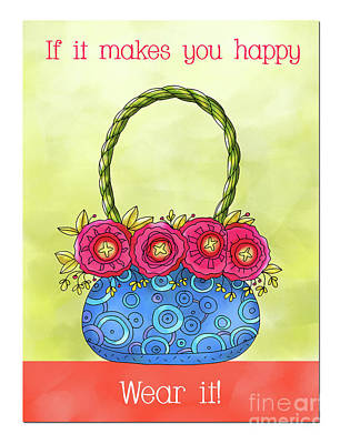 Vale Mixed Media - If It Makes You Happy Wear It by Pam Vale
