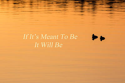 Motivation Photograph - If It's Meant To Be It Will Be by Bill Wakeley