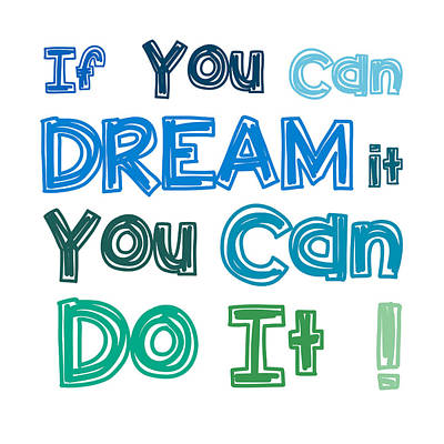 If You Can Dream It You Can Do It Art Print by Gina Dsgn