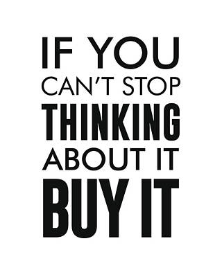 If You Can't Stop Thinking About It, Buy It - Minimalist Print - Typography - Quote Poster Art Print