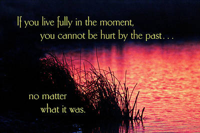 Photograph - If You Live Fully In The Moment by Mike Flynn