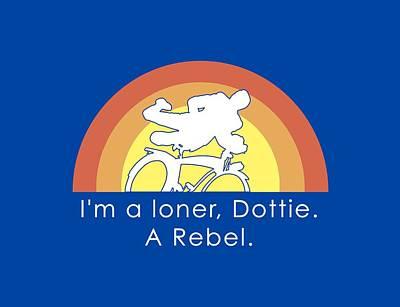 Digital Art - I'm A Loner Dottie A Rebel by Mike Lopez