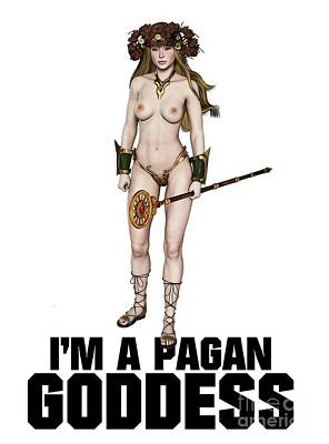 Bum Digital Art - I'm A Pagan Goddess by Esoterica Art Agency