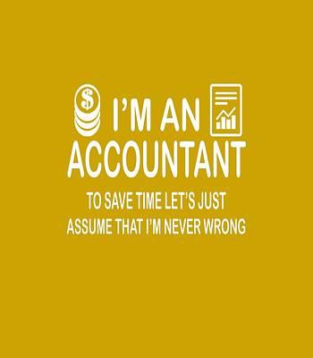 Accountancy Wall Art - Digital Art - I'm An Accountant by Sophia