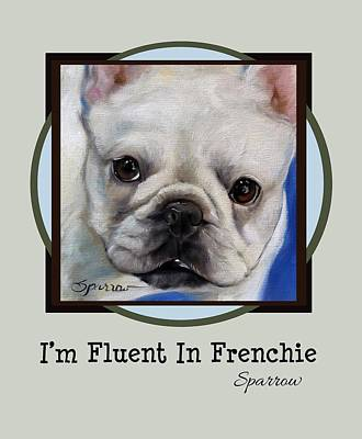 French Bull Dog Painting - Im Fluent In Frenchie by Mary Sparrow
