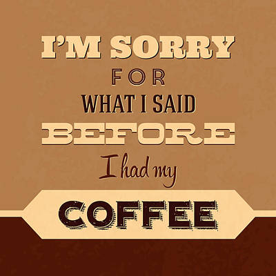 I'm Sorry For What I Said Before Coffee Art Print by Naxart Studio