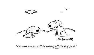 Anxiety Drawing - Im Sure They Wont Be Eating All The Dog Food by Charles Barsotti