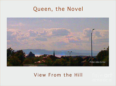 Photograph - Image Included In Queen The Novel - View From The Hill 24of74 Enhanced Poster by Felipe Adan Lerma