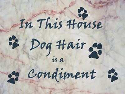 In This House Dog Hair Is A Condiment Art Print by William Fields