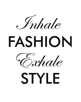 Mixed Media - Inhale Fashion Exhale Style - Minimalist Print - Typography - Quote Poster by Studio Grafiikka