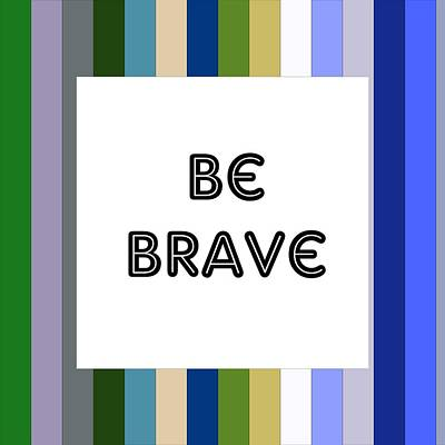 Positive Painting - Inspirational Quotes - Be Brave Poster 3 by Celestial Images