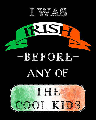 Digital Art - Irish Before Any Of The Cool Kids by Mark E Tisdale