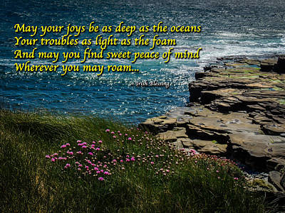 Photograph - Irish Blessing - May Your Joys Be As Deep... by James Truett