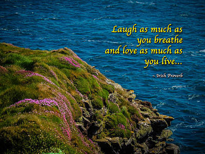 Photograph - Irish Proverb - Laugh As Much As You Breathe... by James Truett