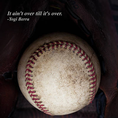 It Ain't Over Till It's Over - Yogi Berra Art Print by David Patterson