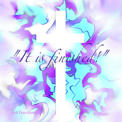 Digital Art - It Is Finished by Yvonne Blasy