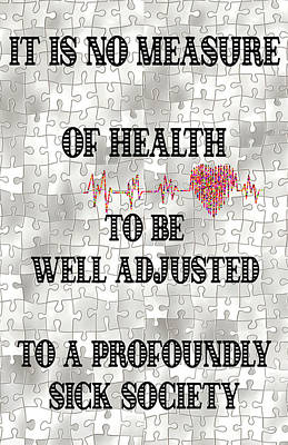Digital Art - It Is No Measure Of Health To Be Well Adjusted To A Profoundly Sick Society by OLena Art Brand