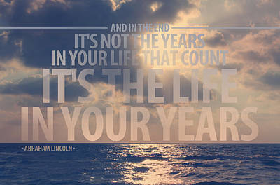 It Is The Life In Your Years Quote Print by Gal Ashkenazi