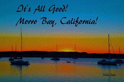 It's All Good Morro Bay California Art Print by Barbara Snyder