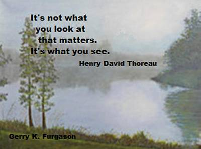 Henry David Thoreau Painting - It'snot What You Look At by Gerry Furgason