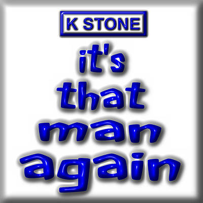 Wall Art - Digital Art - Its That Man Again by K STONE UK Music Producer