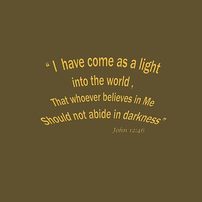Photograph - John 12 46 I Have Come As A Light Into The World A Bible Verse Scripture Of Faith And Salvation Fr by M K Miller