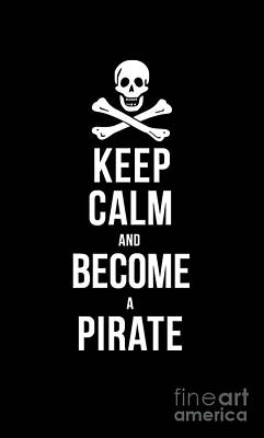 Hoodie Drawing - Keep Calm And Become A Pirate Tee by Edward Fielding