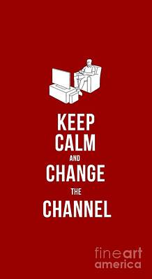 Channel Wall Art - Drawing - Keep Calm And Change The Channel Tee by Edward Fielding