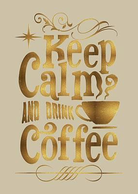 Art Print featuring the digital art Keep Calm And Drink Coffee Typography by Georgeta Blanaru