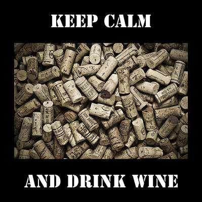 Wine Art Drawing - Keep Calm And Drink Wine by Frank Tschakert