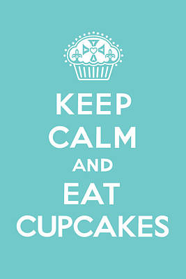 Bakery Digital Art - Keep Calm And Eat Cupcakes - Turquoise  by Andi Bird