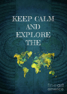 Travelling Art Digital Art - Keep Calm And Explore The World by Justyna JBJart