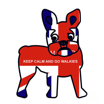 French Bulldog Gifts Digital Art - Keep Calm And Go Walkies by Beverley Brown
