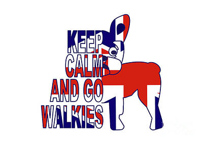 Digital Art - Keep Calm And Go Walkies Two by Barefoot Bodeez Art