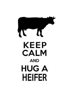 Keep Calm And Hug A Heifer Art Print