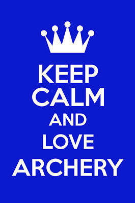 British Propaganda Digital Art - Keep Calm And Love Archery by Andrew Hunt