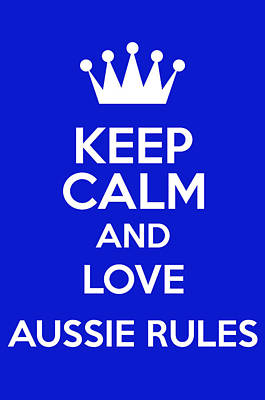British Propaganda Digital Art - Keep Calm And Love Aussie Rules by Andrew Hunt