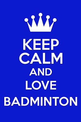 Sports Paintings - Keep calm and love Badminton by Snowflake Obsidian