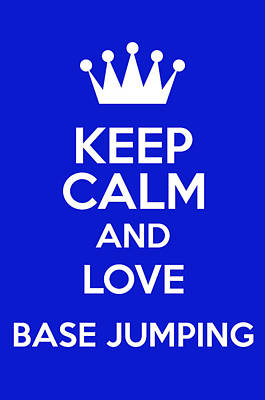 British Propaganda Digital Art - Keep Calm And Love Base Jumping by Andrew Hunt