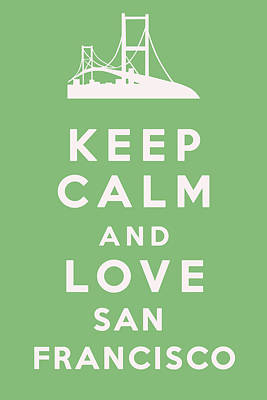 Digital Art - Keep Calm And Love San Francisco by Georgia Fowler