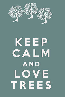 Keep Calm And Love Trees Art Print