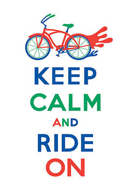 Keep Calm And Carry On Digital Art - Keep Calm And Ride On Cruiser by Andi Bird