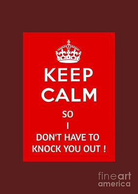 Keep Out Digital Art - Keep Calm Or I Will Knock You Out by Pd
