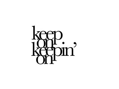 Art Poster Digital Art - Keep On Keepin On by Cortney Herron
