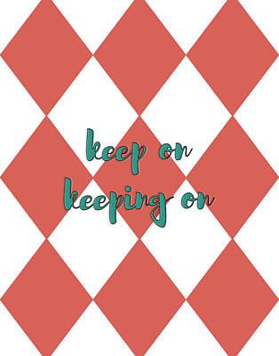 Digital Art - Keep On Keeping On by Bonnie Bruno