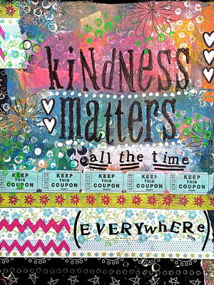 Kindness Matters All Of The Time Art Print by Kathy Donner Parara