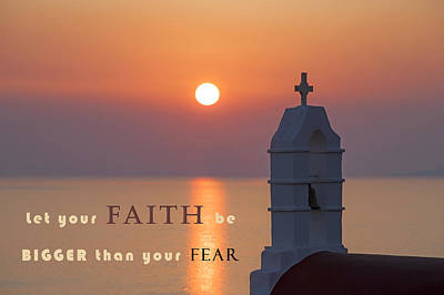 Mykonos Photograph - Let Your Faith Be Bigger Than Your Fear by Joana Kruse
